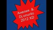 Анелия .&. Dj onur4o - 2012 .h D. }:{. Aneliq . & . Dj onur4o - 2012 . H D . New .!!!
