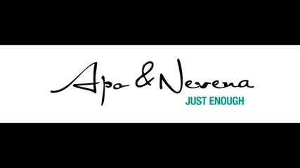 Apo & Nevena - Just enough (2009)