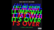 *2017* Rockie Fresh ft. Chris Brown - Call Me When It's Over ( Thugli remix )