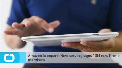 Amazon to Expand Now Service, Signs 10M New Prime Members