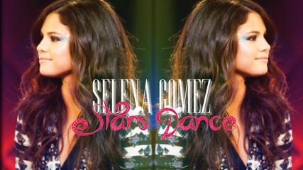 + Превод= У Н И К А Л Н А -selena Gomez - Stars Dance