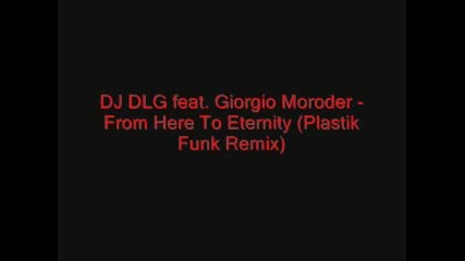 Dj Dlg feat. Giorgio Moroder- From Here To Eternity