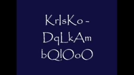 Krisko - Dqlkam Bqlo(super Qk Klip)