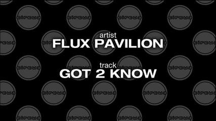 Flux Pavilion - Got 2 Know