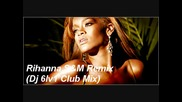 Rihanna-s&m( Dj 6lv1 Extended Club Mix )