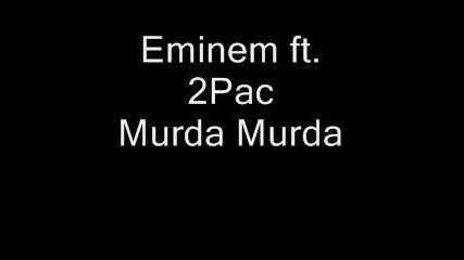 Eminem - Murda Murda (ft. Pac)