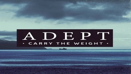 Adept - Carry the Weight
