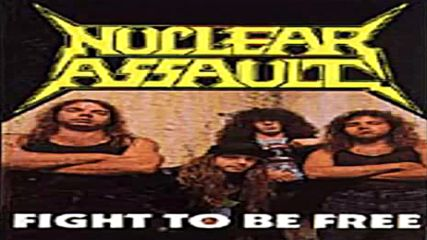 Nuclear Assault - Fight To Be Free, Single [1988] Сингъл