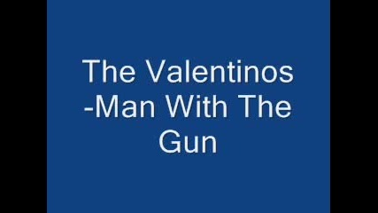 The Valentinos - Man With The Gun