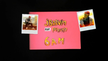 J. Balvin feat Farruko - 6 Am