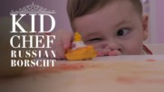 Kid Chef: How (not) to make Russian Borscht