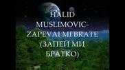 Halid Muslimovic -zapevai mi bate - Bg Prevod - www.uget.in