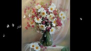 Това чудо - музика и цветя (painting)... ...(music Ernesto Cortazar)... ...