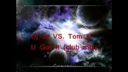 Абсолютно Съвършено Звучене! / Dj Jo Vs Tom X - U Got It (club Mix)