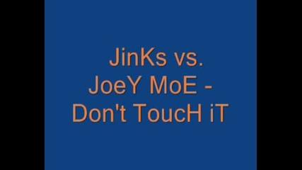 Jinks Vs. Joey Moe - Dont Touch It