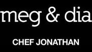 Meg & Dia - Chef Jonathan [WebClip] (Оfficial video)