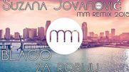 Suzana Jovanovi - Blago za robiju Mm Remix 2015