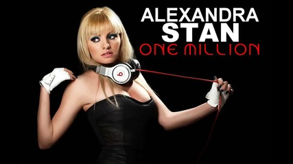 New! Alexandra Stan - One Million High Quality
