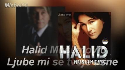 Halid Muslimovic _ Ljube mi se tvoje usne