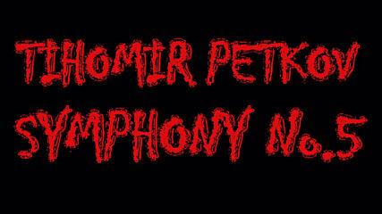 04 - Tihomir Petkov - Symphony No.5 - Act Four - Short Sample
