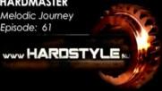 Hardmaster @ Hardstyle.nu - Melodic Journey Episode #61 (декември 2016)