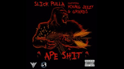 Slick Pulla Ft Young Jeezy & Grands - Ape Shit