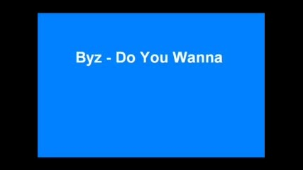 Byz - Do You Wanna Fuck