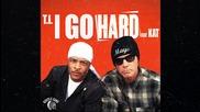 T.i. feat. Kat - I Go Hard ( Audio)