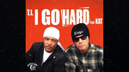 T.i. feat. Kat - I Go Hard ( Audio)