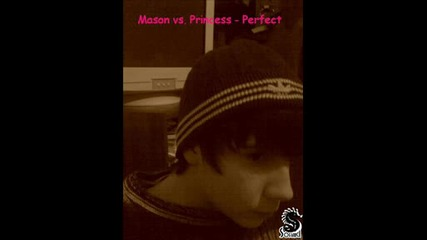 Mason Vs. Princess - Perfect