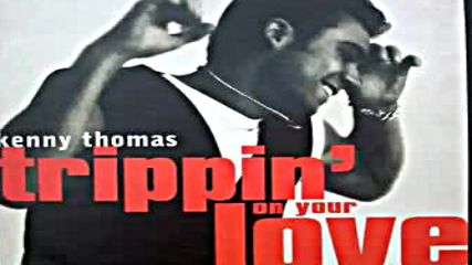 Kenny Thomas - Trippin On Your Love Sassy Remix