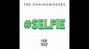 *2014* The Chainsmokers - Selfie ( Harder radio edit )