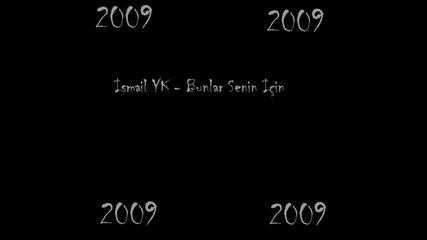 Ismail Yk - Bunlar Senin Icin 2009