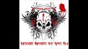 House 2011-2010 da Paura!!house Music Che Non Avete Mai Sentito!!!!vic Dj's Mix N°12!!!