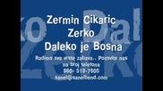 Zermin Cikaric Zerko - Daleko Je Bosna