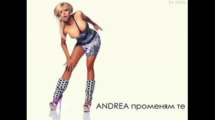 Андреа - Променям те .. ( official 2010 ) ..