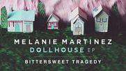 Melanie Martinez - Bittersweet Tragedy(official Audio)