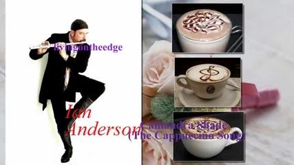 Ian Anderson - Calliandra Shade (the Cappuccino Song)