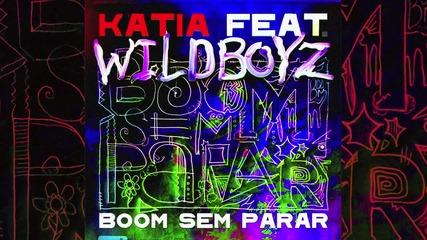 Супер яка ! Katia feat Wildboyz - Boom Sem Parar