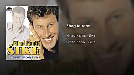 Nihad Kantic Sike - Zbog te zene