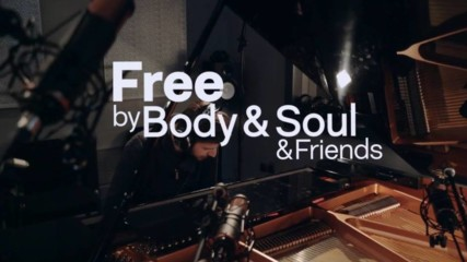Body & Soul and Friends – Free (Way to) (Official HD Video, 2018)