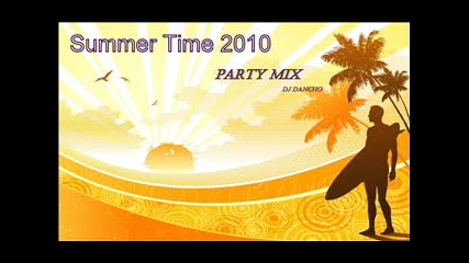 Summer Time 2010 Party Mix By Dj Dancho