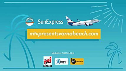 MTV Presents Varna Beach 2018 - Ела на парти, 12 август, Варна, южен плаж!