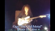 Ogy''the Old Metal'' Blues Is Love