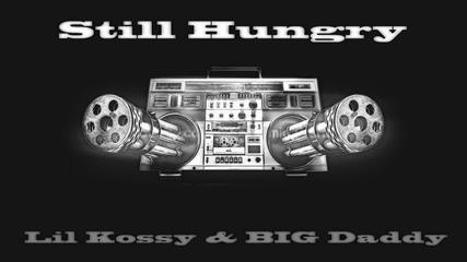 Lil Kossy & Big Daddy - Still hungry