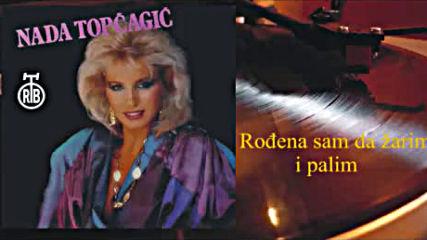 Nada Topcagic - Rodjena sam da zarim i palim 1985