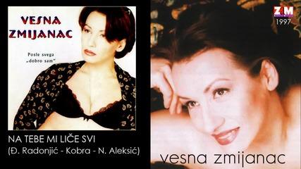 Vesna Zmijanac - Na tebe mi lice svi - (Audio 1997)