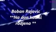 Boban Rajovic Na dan kad si rodjena