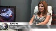 Бриана пред Livenews: Феновете да очакват нови хитове от мен