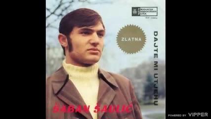 Saban Saulic - Zasviraj mi cigo tuznu pesmu - (Audio 1969)
